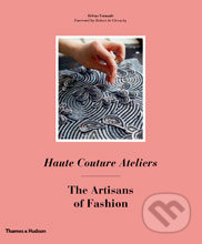 Haute Couture Ateliers / The Artisans of Fashion - Hélène Farnault
