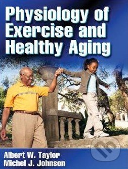 Physiology of Exercise and Healthy Aging - Albert W. Taylor, Michel J. Johnsons