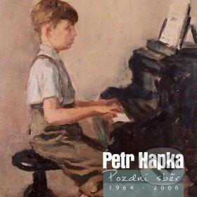 Petr Hapka: Pozdní Sběr 1964 - 2006 - Petr Hapka