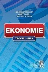 Ekonomie trochu jinak - Bohuslav Sekerka, Jozef Brčák, Antonín Kučera