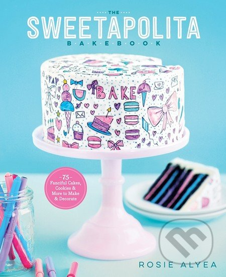 The Sweetapolita Bakebook - Rosie Alyea
