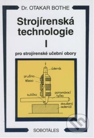 Strojírenská technologie I - Otakar Bothe