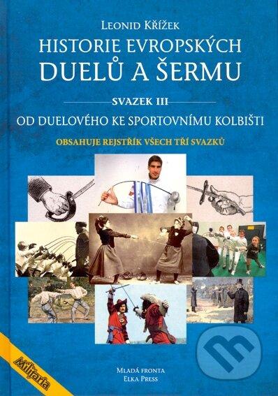Historie evropských duelů a šermu (Svazek III) - Jiří Kovařík, Leonid Křížek