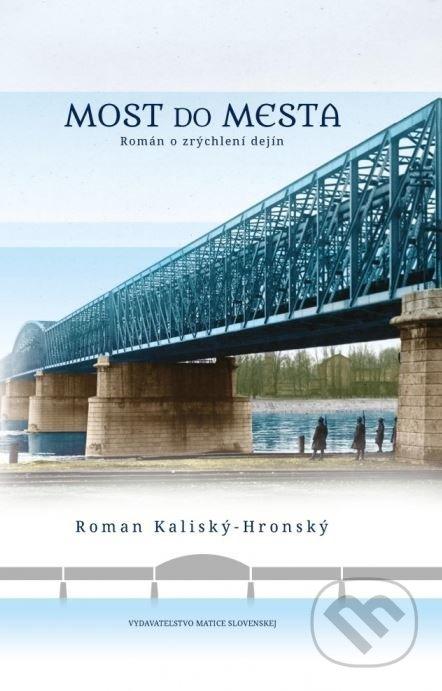 Matica slovenská Most do mesta - Roman Kaliský-Hronský