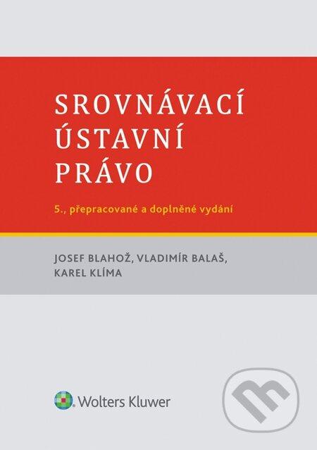 Srovnávací ústavní právo, 5. vydání - Josef Blahož, Vladimír Balaš, Karel Klíma