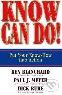 Know Can Do! - Kenneth Blanchard, Paul J. Meyer, Dick Ruhe