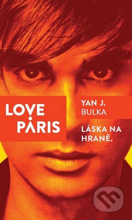 Love Paris - Láska na hraně - Yan J. Bulka
