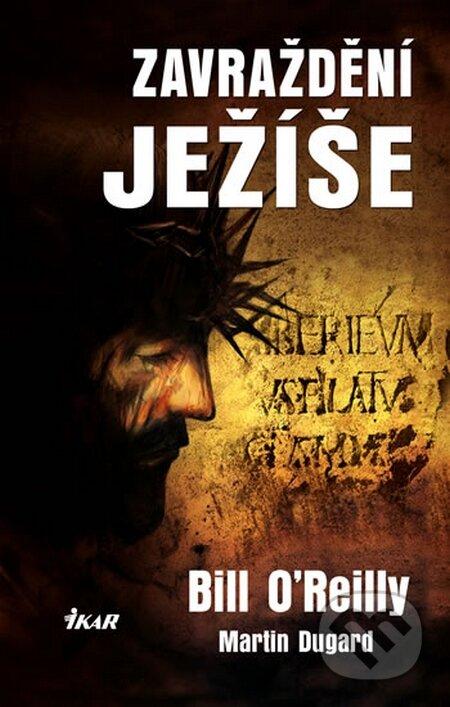 Zavraždění Ježíše - Bill O\'Reilly, Martin Dugard
