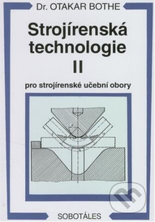 Strojírenská technologie II - Otakar Bothe