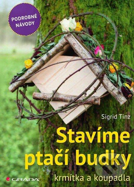 Stavíme ptačí budky, krmítka a koupadla - Sigrid Tinz