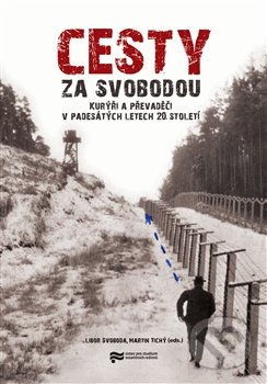 Cesty za svobodou - Libor Svoboda, Martin Tichý