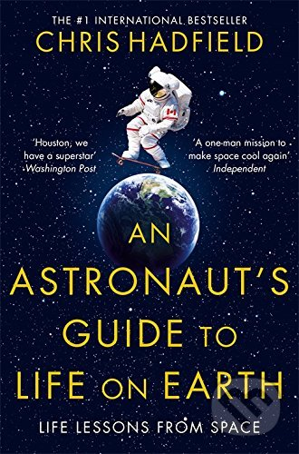 An Astronaut\'s Guide to Life on Earth - Chris Hadfield