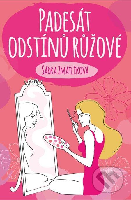 Padesát odstínů růžové - Šárka Zmátlíková