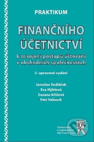 Praktikum finančního účetnictví - Jaroslav Sedláček, Zuzana Křížová, Eva Hýblová, Petr Valouch