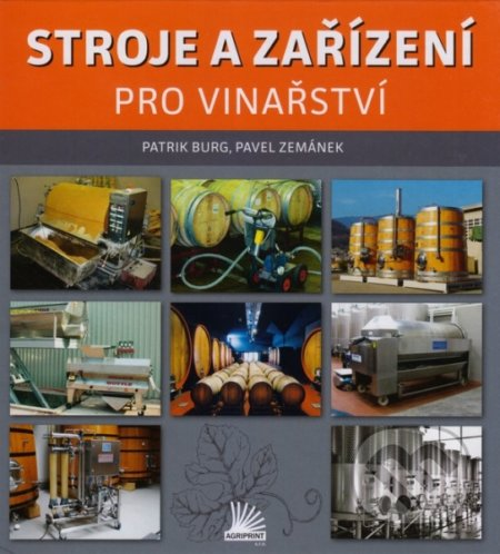 Stroje a zařízení pro vinařství - Patrik Burg, Pavel Zemánek