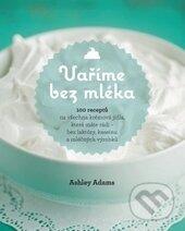 Vaříme bez mléka - Ashley Adams