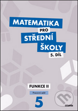 Matematika pro střední školy, 5. díl: Funkce II (pracovní sešit) - Náhled učebnice