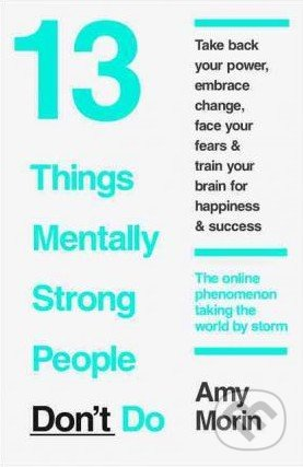 13 Things Mentally Strong People Don\'t Do - Amy Morin
