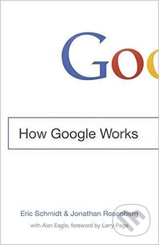 How Google Works - Eric Schmidt, Jonathan Rosenberg