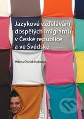 Jazykové vzdělávání dospělých imigrantů v České republice a ve Švédsku - Milena Öbrink-Hobzová