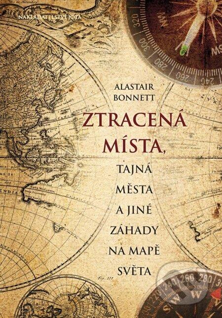 Ztracená místa, tajná města a jiné záhady na mapě světa - Alastair Bonnett