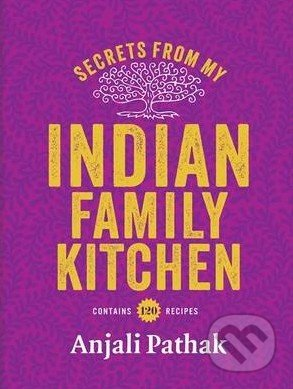 Secrets From My Indian Family Kitchen - Anjali Pathak