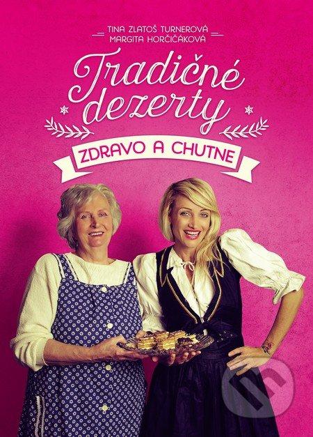 Tradičné dezerty zdravo a chutne - Tina Zlatoš Turnerová