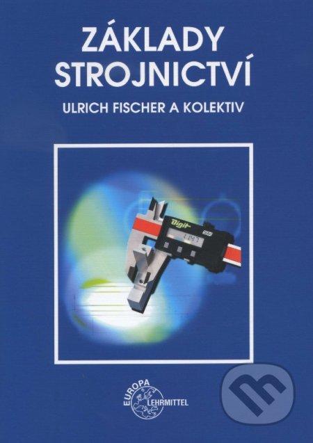 Základy strojnictví - Ulrich Fischer a kolektiv