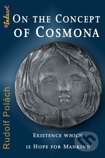 On the Concept of Cosmona, Existence which is Hope for Mankind - Rudolf Polách