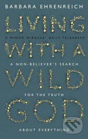 Living with a Wild God - Barbara Ehrenreich