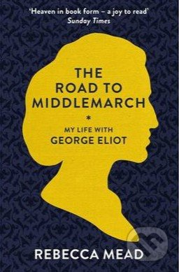 The Road to Middlemarch - Rebecca Mead