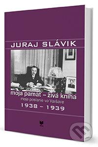 Juraj Slávik: Moja pamäť - živá kniha II - Jan Němeček, Valerián Bystrický, Jan Kuklík (editor)