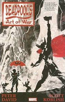 Deadpool\'s Art of War - Peter David, Scott Koblish