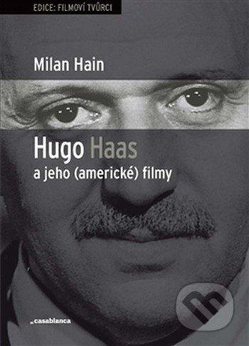 Hugo Haas a jeho (americké) filmy - Milan Hain