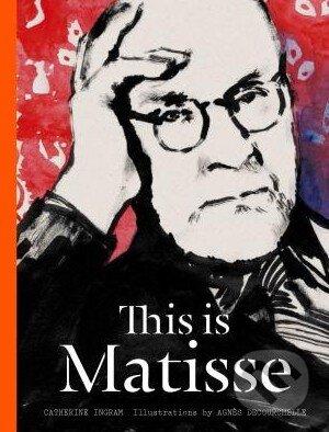 This is Matisse - Catherine Ingram, Agnes Decourchelle