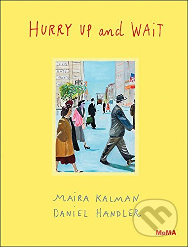 Hurry Up and Wait - Maira Kalman, Daniel Handler