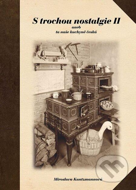 S trochou nostalgie aneb ta naše kuchyně česká - Miroslava Kuntzmannová
