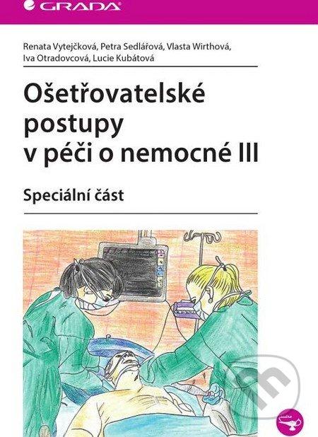 Ošetřovatelské postupy v péči o nemocné III - Renata Vytejčková a kolektív
