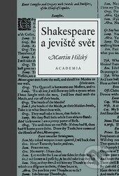 Shakespeare jeviště a svět - Martin Hilský