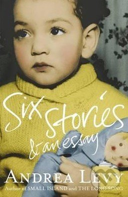 Six Stories and an Essay - Andrea Levy