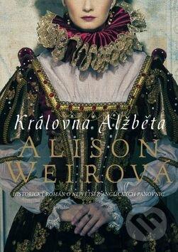 Královna Alžběta - Alison Weir