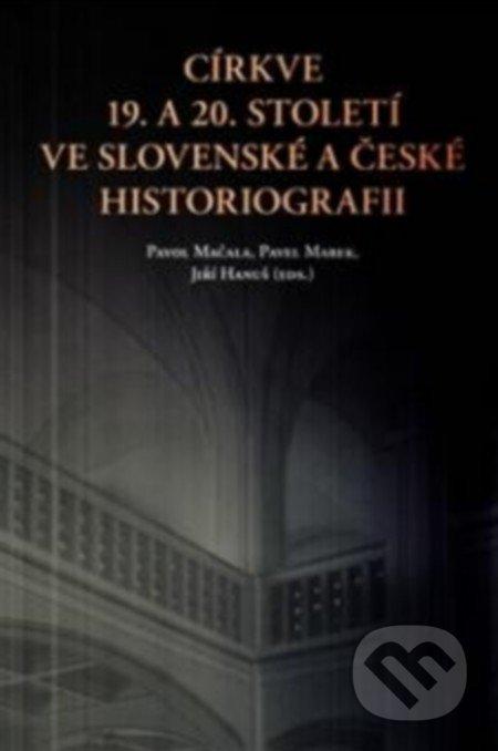 Církve 19. a 20. století ve slovenské a české historiografii - Jiří Hanuš, Pavol Mačala, Pavel Marek