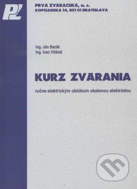 Kurz zvárania ručne elektrickým oblúkom obalenou elektródou - Ján Bezák, Ivan Vitáloš
