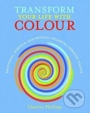 Transform Your Life with Colour - Charles Phillips