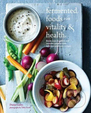 Fermented Foods for Vitality and Health - Dunja Gulin
