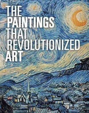 The Paintings That Revolutionized Art - Claudia Stauble, Julie Kiefer