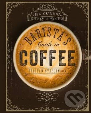 The Curious Barista\'s Guide to Coffee - Tristan Stephenson