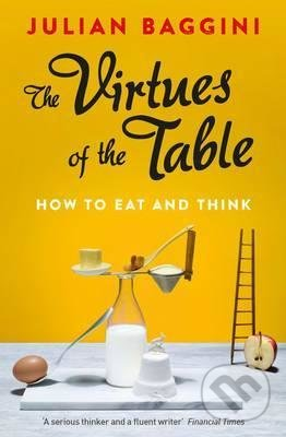 The Virtues of the Table - Julian Baggini
