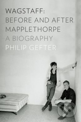 Wagstaff: Before and After Mapplethorpe - Philip Gefter