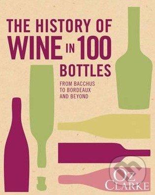 The History of Wine in 100 Bottles - Oz Clarke